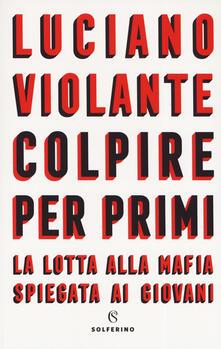 Colpire per primi. La lotta alla mafia spiegata ai giovani - Luciano Violante - copertina