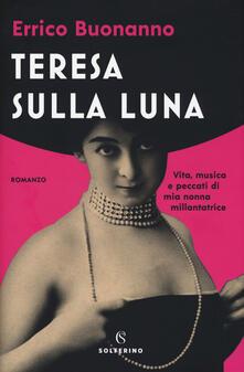 Teresa sulla luna. Vita, musica e peccati di mia nonna millantatrice - Errico Buonanno - copertina
