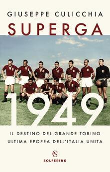 Superga 1949. Il destino del grande Torino, ultima epopea dell'Italia unita - Giuseppe Culicchia - ebook