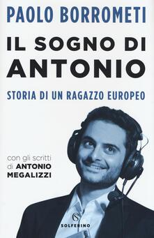 Il sogno di Antonio. Storia di un ragazzo europeo - Paolo Borrometi - copertina