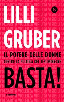 Basta! Il potere delle donne contro la politica del testosterone - Lilli Gruber - copertina