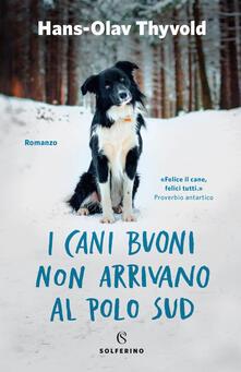 I cani buoni non arrivano al Polo Sud - Hans-Olav Thyvold - copertina