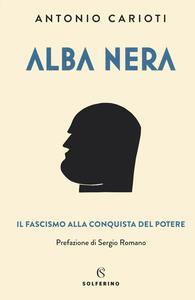 Libro Alba nera. Il fascismo alla conquista del potere Antonio Carioti