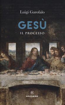 Gesù. Il processo - Luigi Garofalo - copertina