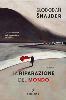 La riparazione del mondo - Slobodan Snajder,Alice Parmeggiani - ebook