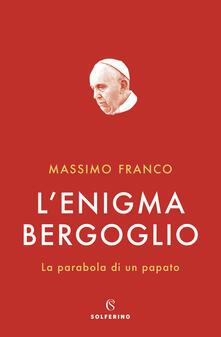L' enigma Bergoglio. La parabola di un papato - Massimo Franco - copertina