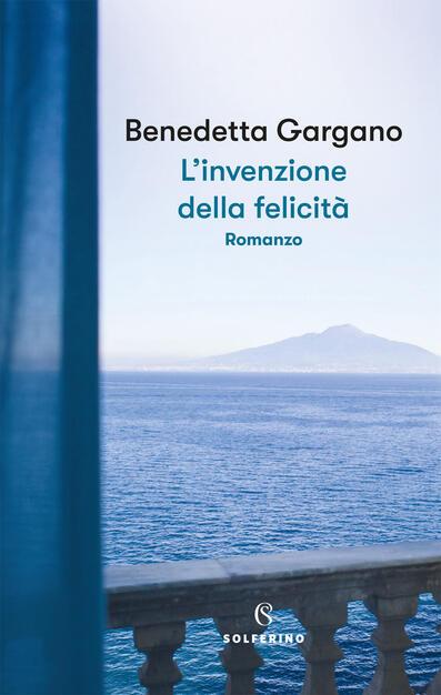 L' invenzione della felicità - Benedetta Gargano - Libro - Solferino - | IBS