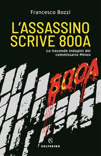 L' L' assassino scrive 800A. Le iraconde indagini del commissario Mineo - Bozzi Francesco - wuz.it