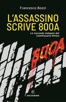 L' assassino scrive 800a. Le iraconde indagini del commissario Mineo - Francesco Bozzi - copertina