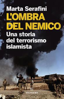 L' ombra del nemico. Una storia del terrorismo islamista - Marta Serafini - copertina