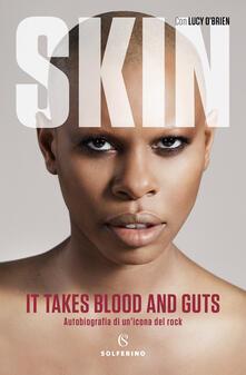 It takes blood and guts. Autobiografia di un'icona del rock - Skin,Lucy O'Brien - copertina