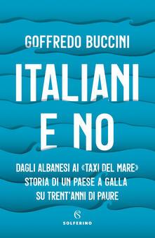 Italiani e no. Dagli albanesi ai «taxi del mare». Storia di un paese a galla su trent'anni di paure - Goffredo Buccini - copertina