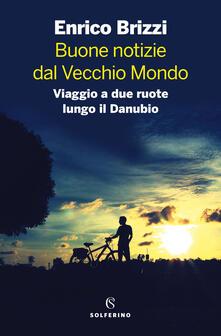 Buone notizie dal Vecchio Mondo. Viaggio a due ruote lungo il Danubio - Enrico Brizzi - copertina
