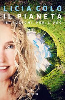 Il pianeta. Istruzioni per l'uso - Licia Colò - copertina