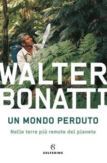 Un mondo perduto. Nelle terre più remote del pianeta - Walter Bonatti - copertina