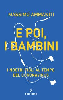 E poi, i bambini. I nostri figli al tempo del coronavirus - Massimo Ammaniti - copertina
