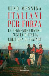 Copertina  Italiani per forza : le leggende contro l'unità d'Italia che è ora di sfatare