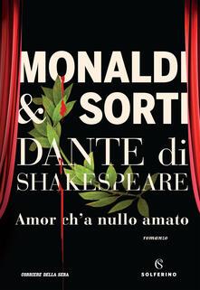 Dante di Shakespeare. Amor c'ha nulla amato - Rita Monaldi,Francesco Sorti - copertina