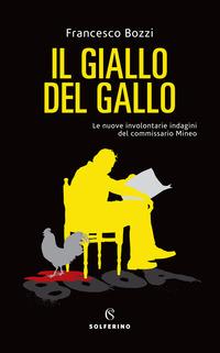 Il Il giallo del gallo. Le nuove involontarie indagini del commissario Mineo - Bozzi Francesco - wuz.it