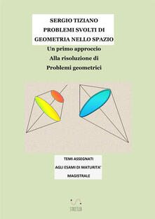 Listadelpopolo.it Problemi svolti di geometria nello spazio. Un primo approccio alla risoluzione di problemi geometrici Image