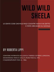 Wild wild Sheela. Le 100 cose che «Wild wild country» non vi ha detto e state cercando su Google - Roberta Lippi - ebook