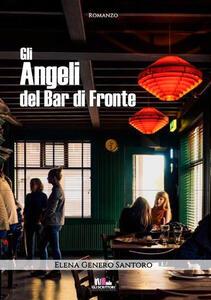 Gli angeli del Bar di fronte - Elena Genero Santoro - copertina