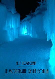 Le montagne della follia - Howard P. Lovecraft - ebook