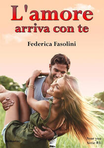 L' amore arriva con te. Near you serie. Vol. 3 - Federica Fasolini - copertina