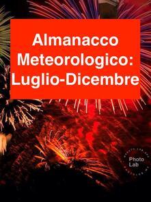 Almanacco meteorologico 2017. Luglio-Dicembre - Fiorentino Marco Lubelli - ebook