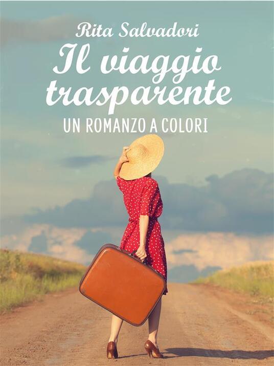il viaggio trasparente - Rita Salvadori - ebook