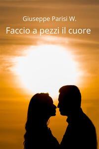 Faccio a pezzi il cuore - Giuseppe W. Parisi - copertina