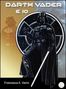 Darth Vader e Io - Francesca A. Vanni - ebook