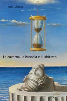 La caverna, la bussola e il labirinto - Rosa Colonna - ebook