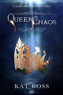 Queen of chaos. Il quarto elemento. Vol. 3 - Kat Ross,Giulia Mariotti - ebook