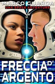 Freccia d'argento (una space adventure) - Marco Guarda - ebook