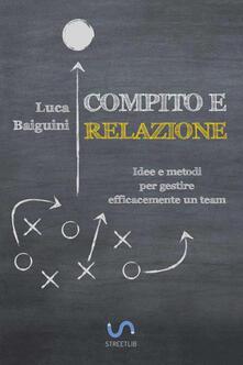 Compito e relazione. Idee e metodi per gestire efficacemente un team - Luca Baiguini - copertina