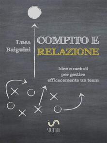 Compito e relazione. Idee e metodi per gestire efficacemente un team - Luca Baiguini - ebook