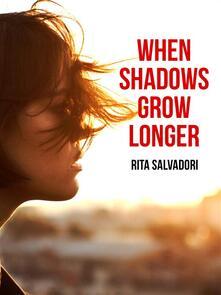 When shadows grow longer