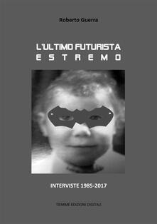 L'ultimo futurista estremo - Roberto Guerra - ebook