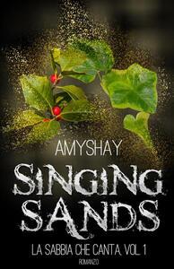 Singing sands. La sabbia che canta. Vol. 1 - Amyshay - copertina