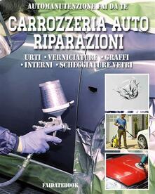 Carrozzeria auto riparazioni. Urti, verniciature, graffi, interni, scheggiature vetri - Valerio Poggi - ebook