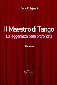 Il maestro di tango. La leggerezza della profondità - Carlo Colajanni - copertina