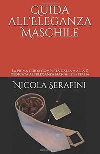 Image of Guida all'eleganza maschile. La prima guida completa dalla A alla Z dedicata all'eleganza maschile in Italia
