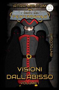 Visioni dall'abisso. I canti del Pentamondo. Vol. 1 - Atra Mentum - copertina