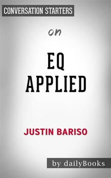 EQ Applied: The Real-World Guide to Emotional Intelligence by Justin Bariso   Conversation Starters