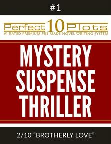"""Perfect 10 Mystery / Suspense / Thriller Plots: #1-2 """"BROTHERLY LOVE"""""""