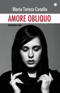 L' amore obliquo - Maria Teresa Casella - copertina