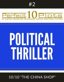 """Perfect 10 Political Thriller Plots: #2-10 """"THE CHINA SHOP"""""""