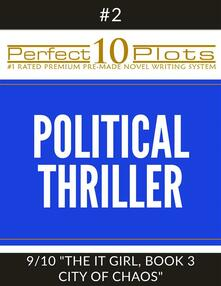 """Perfect 10 Political Thriller Plots: #2-9 """"THE IT GIRL, BOOK 3 CITY OF CHAOS"""""""