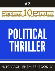 """Perfect 10 Political Thriller Plots: #2-4 """"ARCH ENEMIES – BOOK 3"""""""